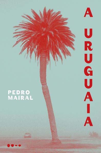A uruguaia, livro de Pedro Mairal