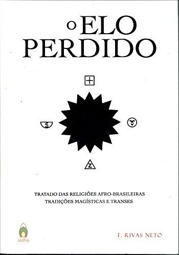 Elo Perdido. Tratado das Religiões Afro-Brasileiras. Tradições Místicas e Frases, livro de F. Rivas Neto