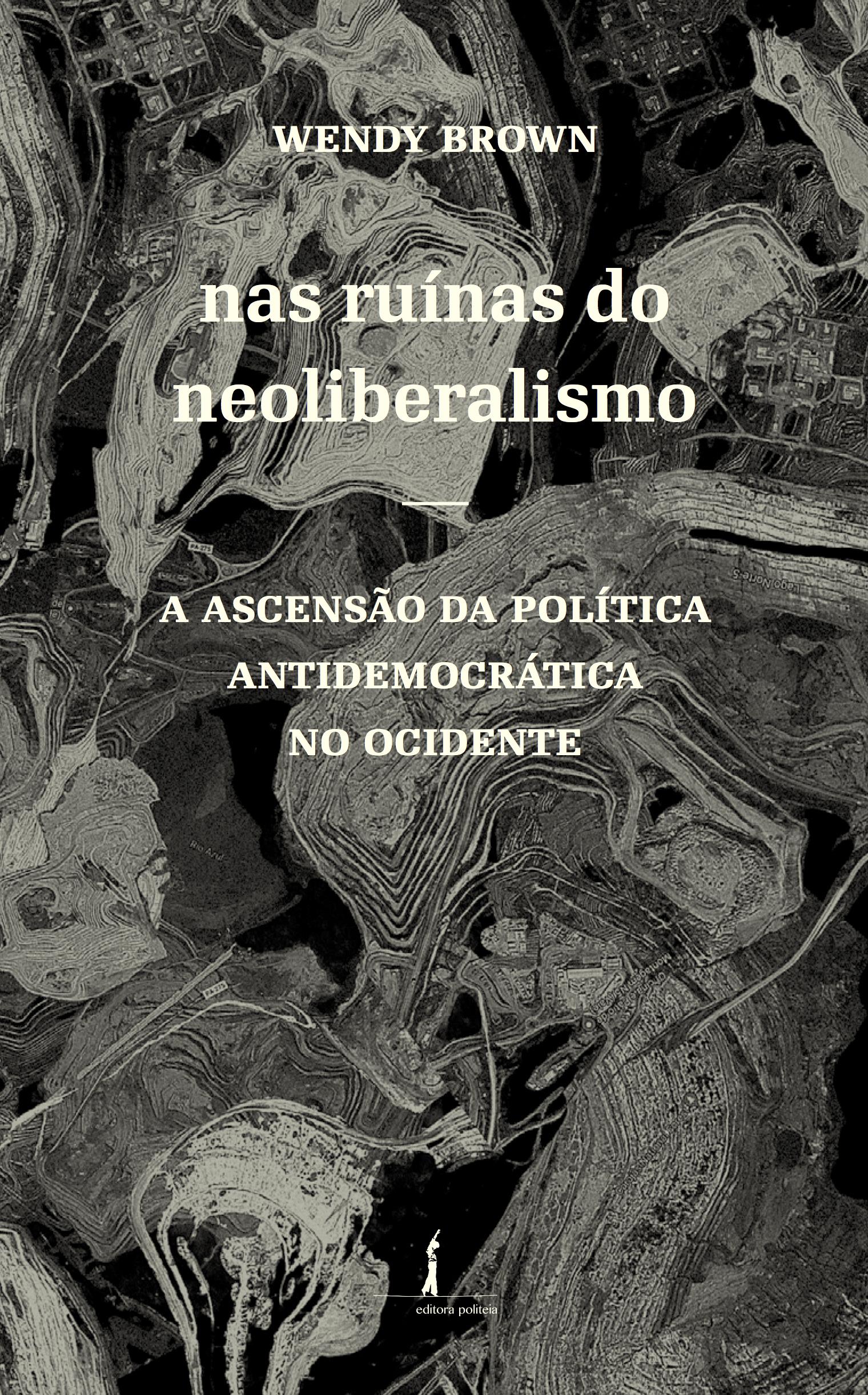 Nas ruínas do neoliberalismo - A ascensão da política antidemocrática no ocidente, livro de Wendy Brown