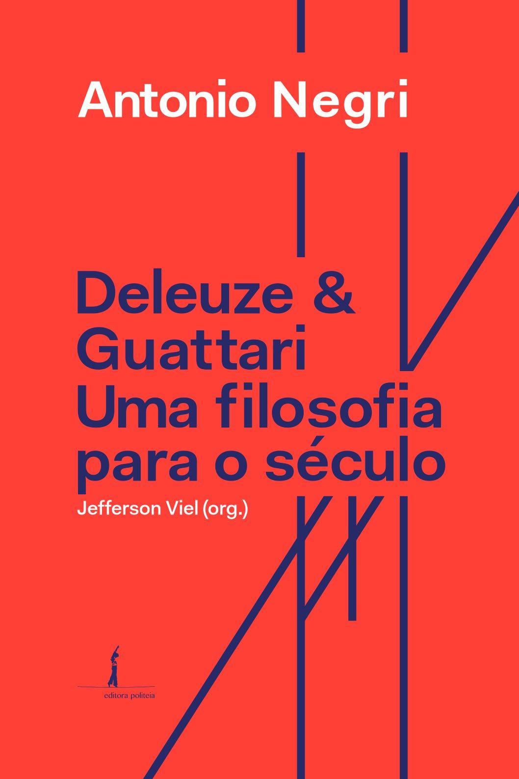 Deleuze e Guattari - Uma filosofia para o século XXI, livro de Antonio Negri, Jefferson Viel (org.)