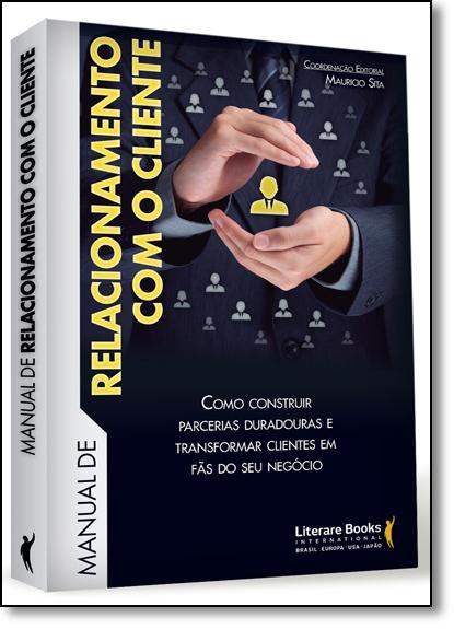 Manual de Relacionamento com o Cliente: Como Construir Parcerias Duradouras e Transformar Clientes em Fãs do seu Negócio, livro de Mauricio Sita