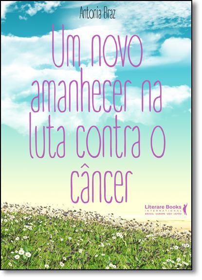 Novo Amanhecer na Luta Contra o Câncer, Um, livro de Antonia Braz