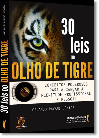 30 Leis do Olho de Tigre: Conceitos Poderosos Para Alcançar a Plenitude Profissional e Pessoal, livro de Orlando Pavani Júnior