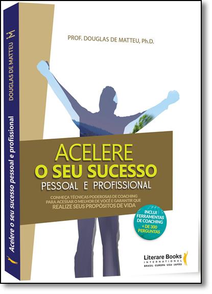 Acelere o Seu Sucesso Pessoal e Profissional, livro de Douglas de Matteu