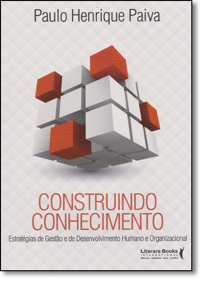 Construindo Conhecimento: Estratégias de Gestão e de Desenvolvimento Humano e Organizacional, livro de Paulo Henrique Paiva