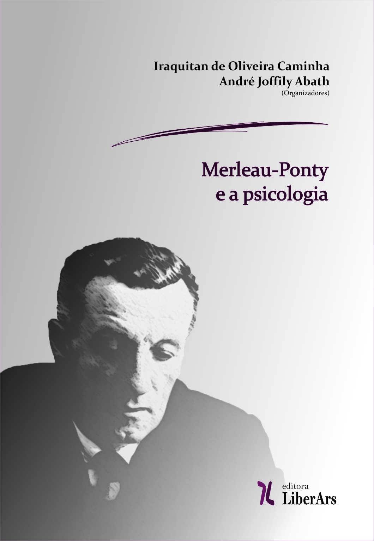Merleau-Ponty e a psicologia, livro de Iraquitan de Oliveira Caminha, André Joffily Abath (org.)