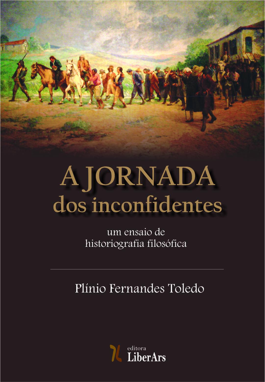 Jornada dos inconfidentes: um ensaio de historiografia filosófica, A, livro de Plínio Fernandes Toledo