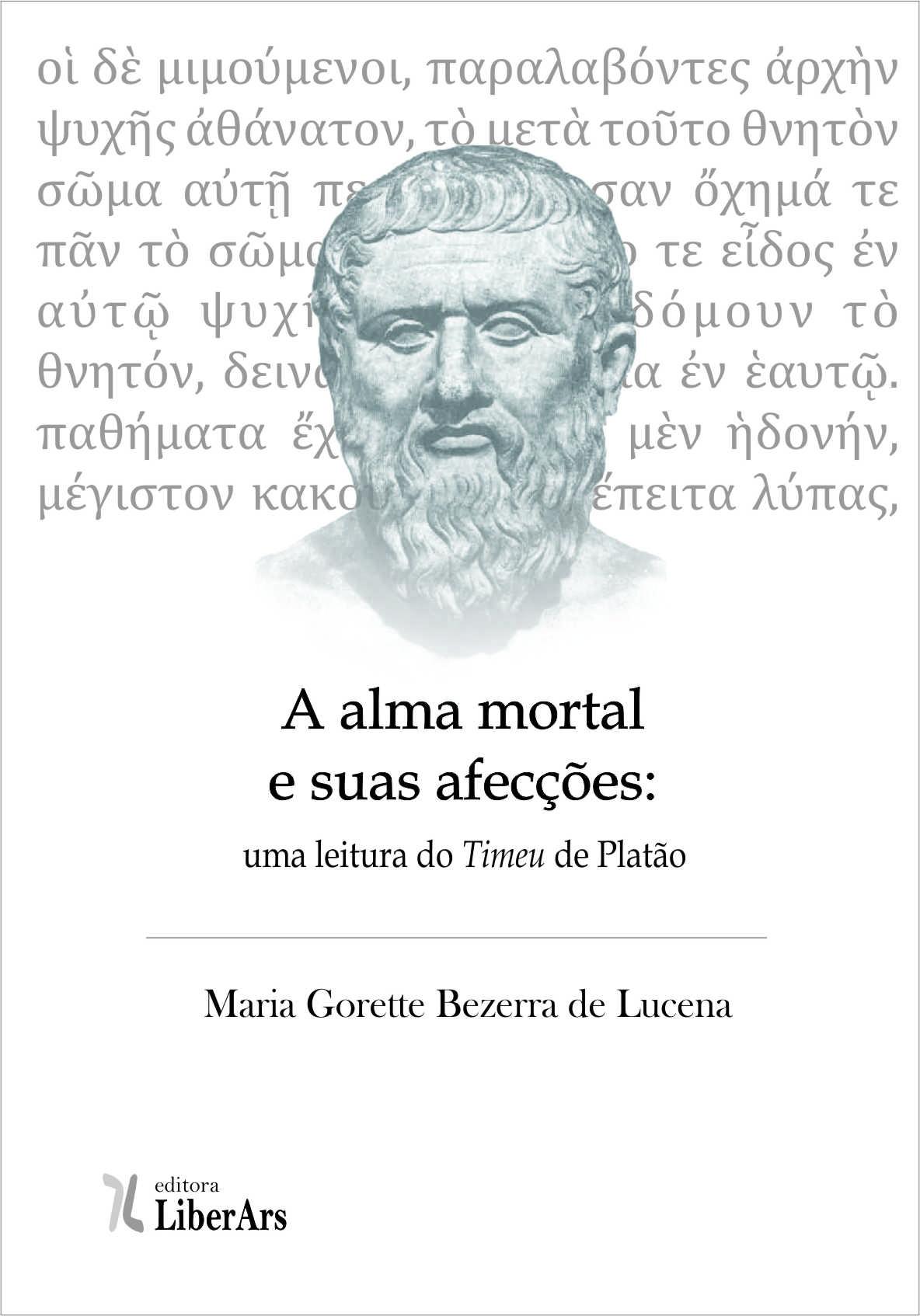 Alma mortal e suas afecções: uma leitura do Timeu de Platão, a, livro de Maria Gorette Bezerra de Lucena