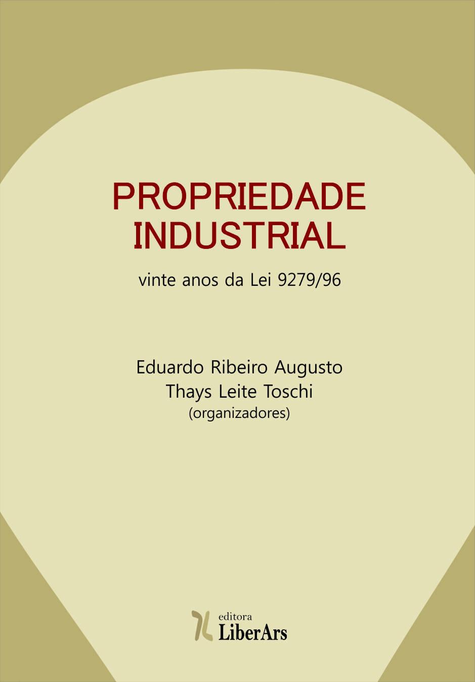 Propriedade industrial: vinte anos da Lei 9279/96, livro de Eduardo Ribeiro Augusto e Thays Leite Toschi