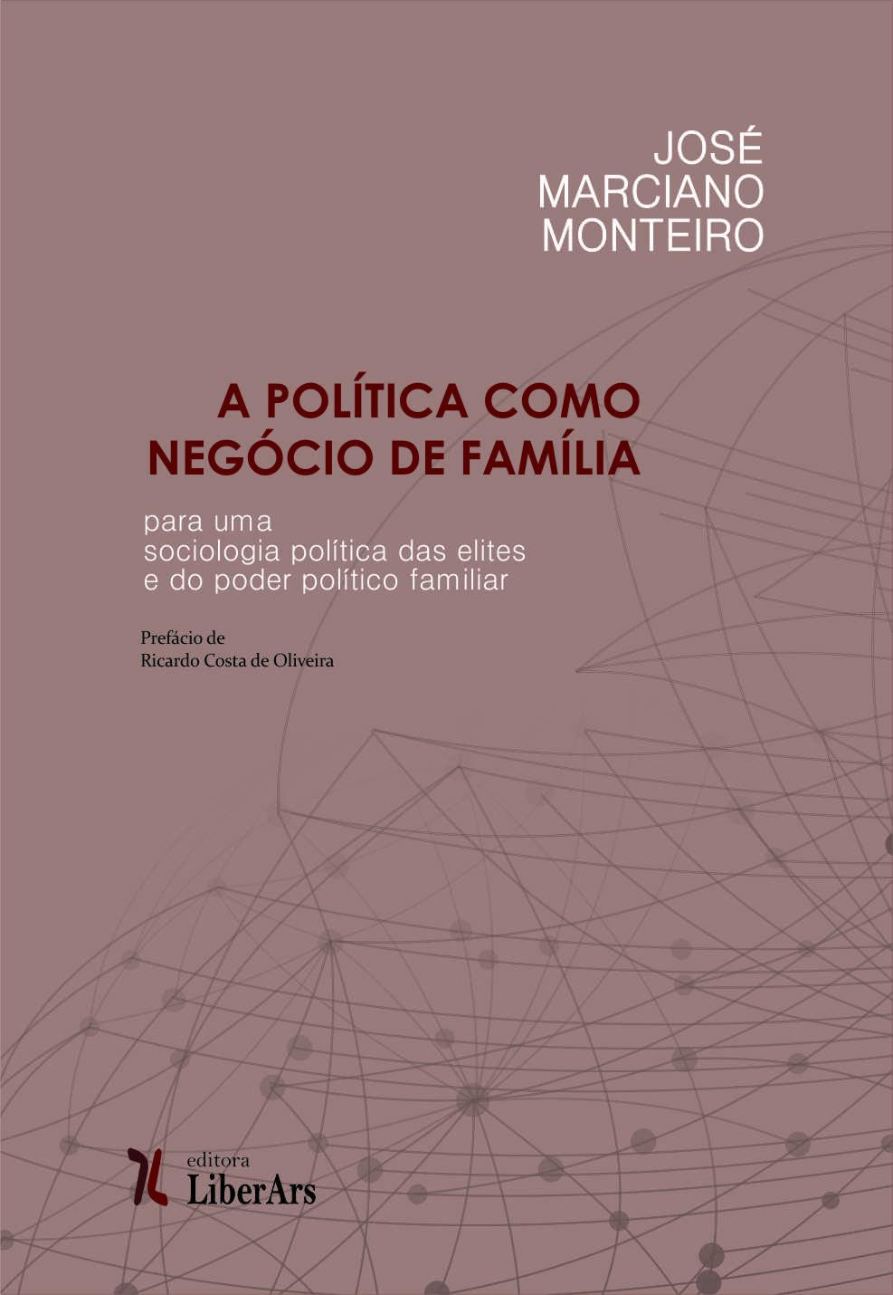 Política como negócio de família: por uma sociologia política das elites e do poder familiar, A, livro de José Marciano Monteiro