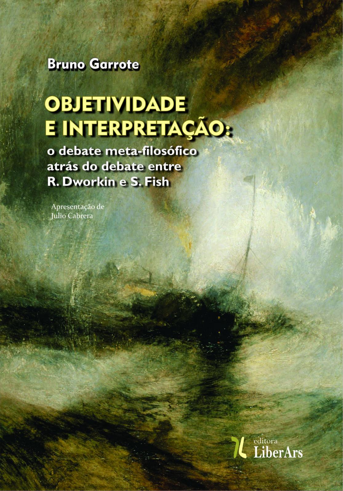 Objetividade e interpretação: o debate meta-filosófico através do debate entre R. Dworkin e S. Fish, livro de Bruno Garrote