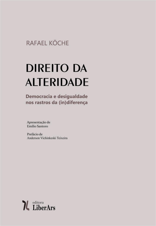 Direito da alteridade: democracia e desigualdade nos rastros da (in)diferença, livro de Rafael Köche