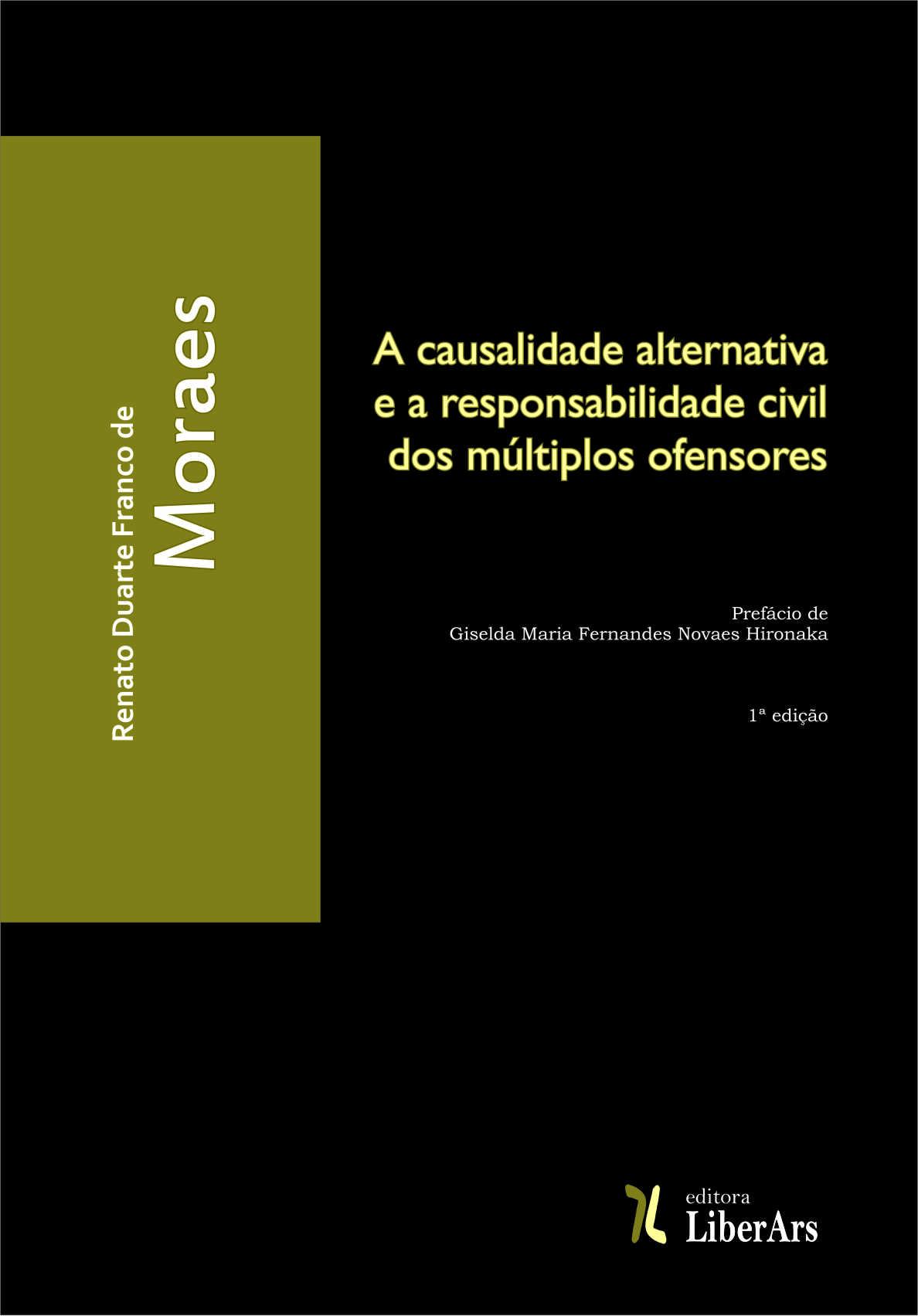Causalidade alternativa e a responsabilidade civil dos múltiplos ofensores, A, livro de Renato Duarte Franco de Moraes