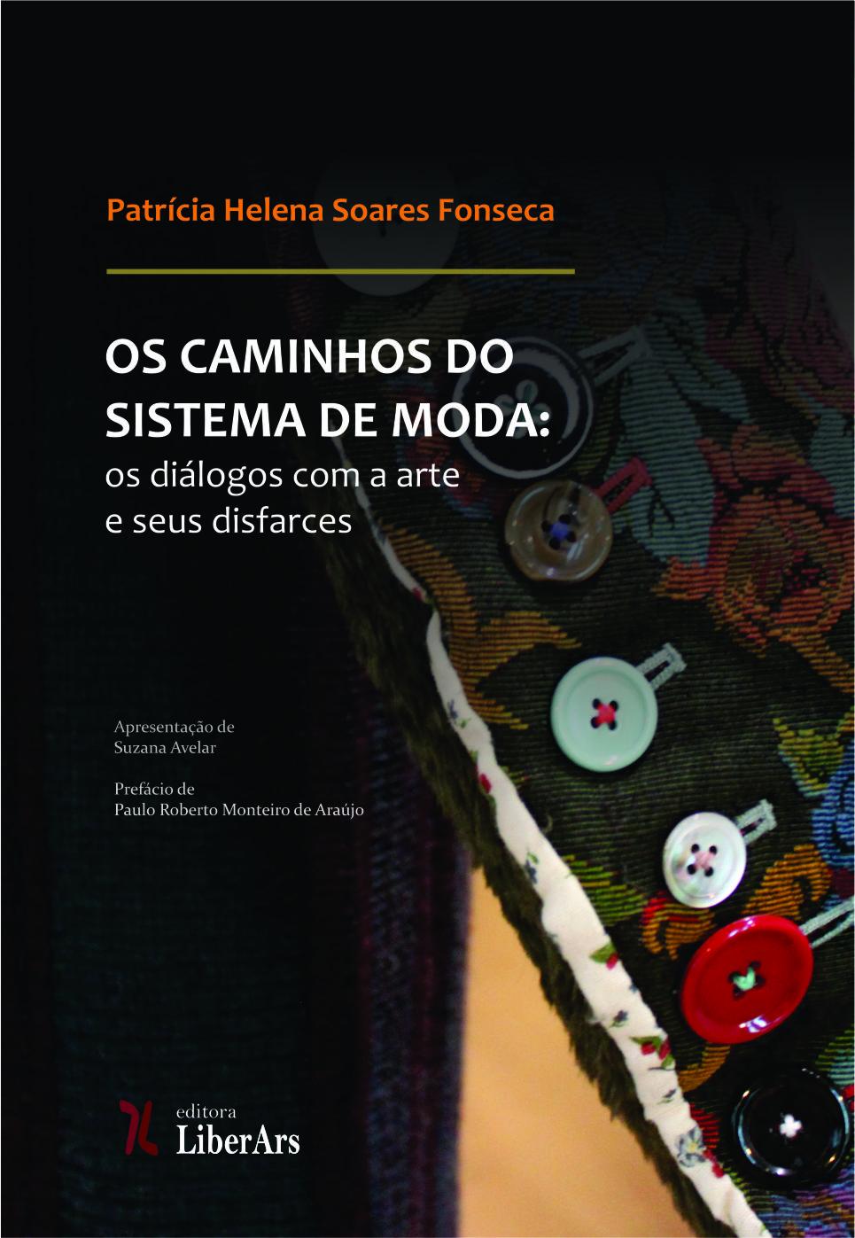 Caminhos do sistema de moda: os diálogos com a arte e seus disfarces, Os, livro de Patricia Helena Soares Fonseca