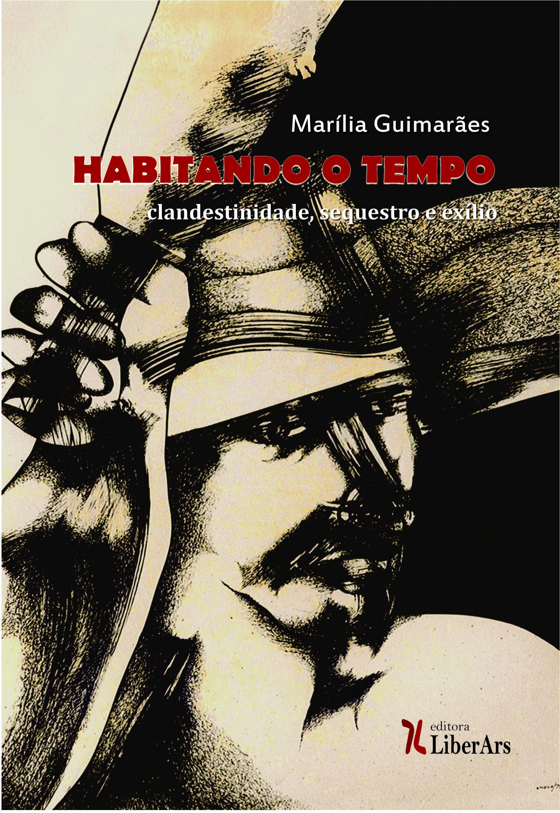 Habitando o tempo: clandestinidade, sequestro e exílio, livro de Marília Guimarães