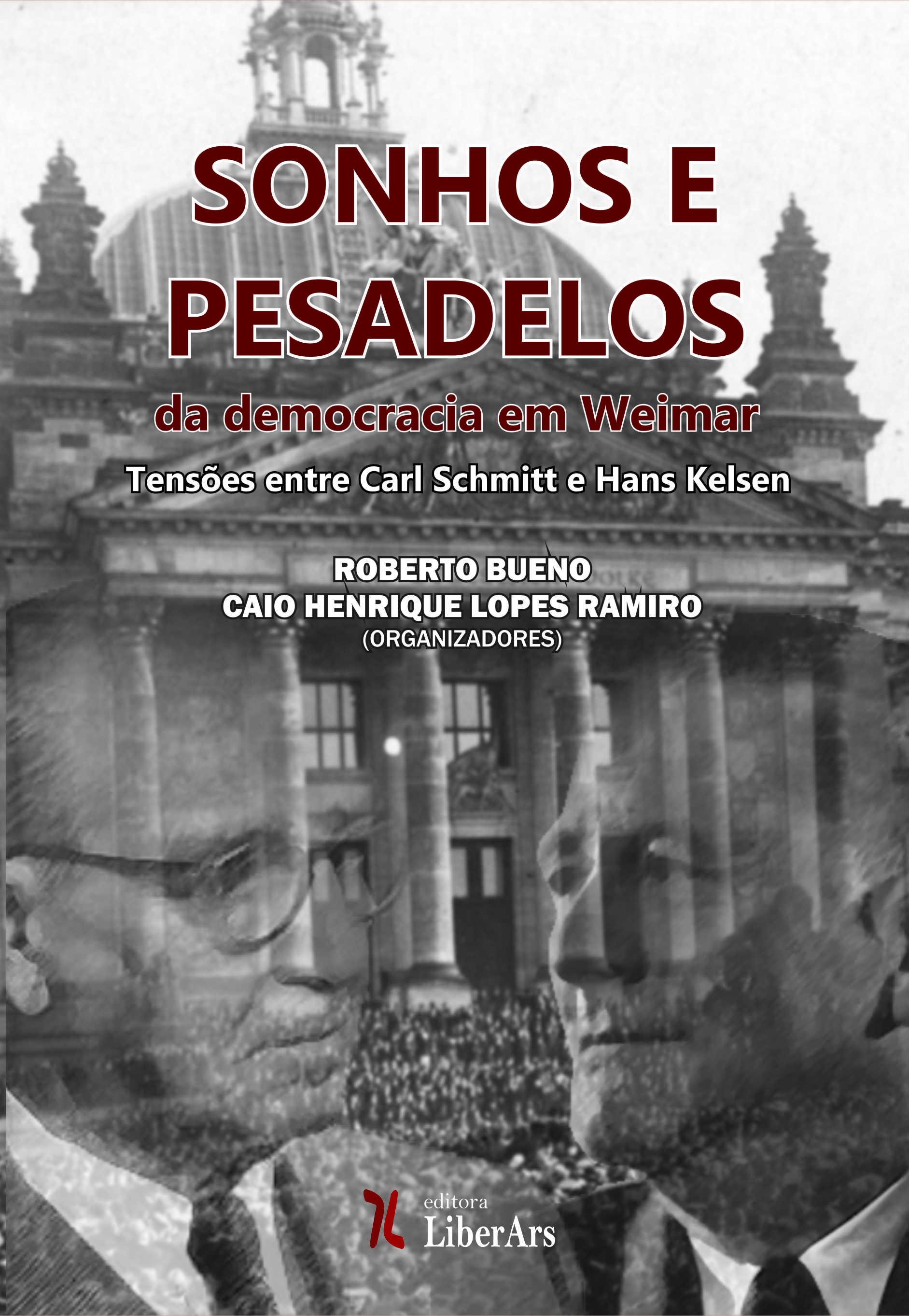 Sonhos e pesadelos da democracia em Weimar: tensões entre Carl Schmitt e Hans Kelsen, livro de Caio Henrique Lopes Ramiro, Roberto Bueno (org.)