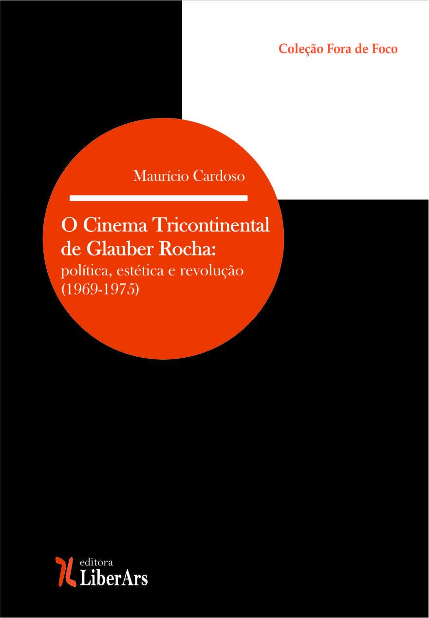 Cinema tricontinental de Glauber Rocha: política, estética e revolução (1969-1975), O, livro de Maurício Cardoso