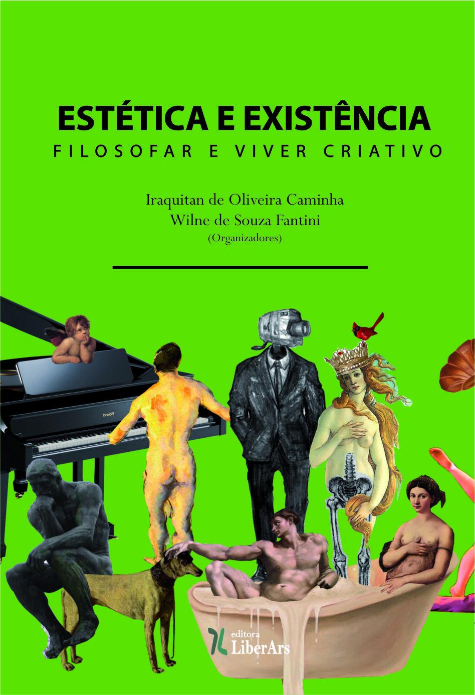 Estética e Existência: Filosofar e viver criativo, livro de Iraquitan de Oliveira Caminha ,  Wilne de Souza Fantini (org.)