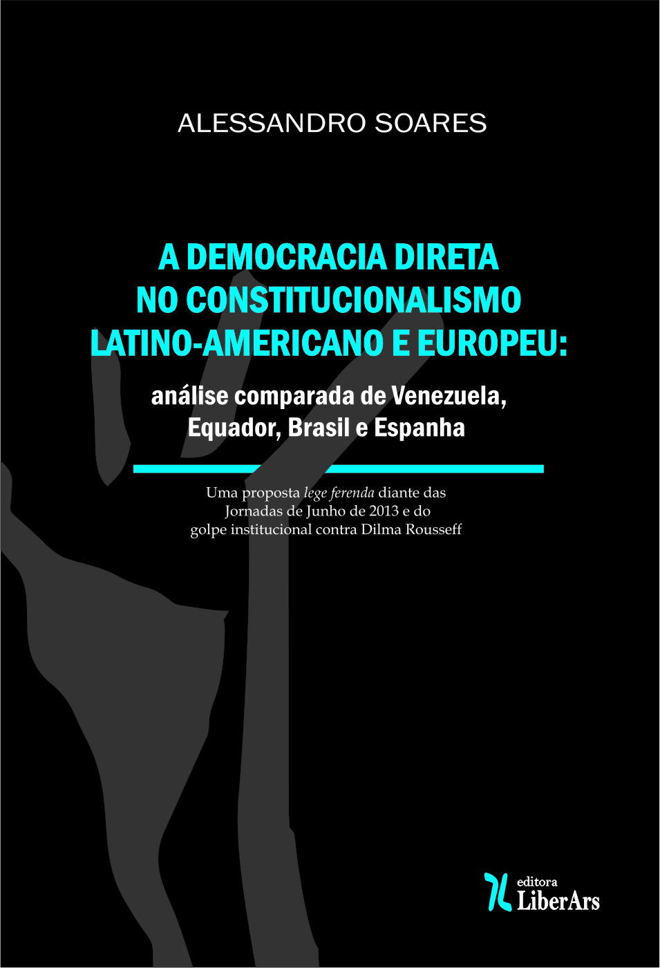 Democracia direta no constitucionalismo latino-americano e europeu: análise comparada de Venezuela, Equador, Brasil e Espanha, A, livro de Alessandro Soares