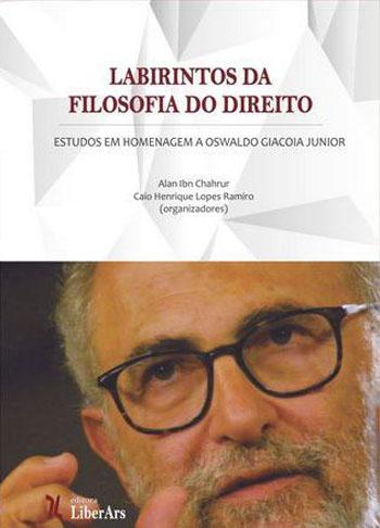 Labirintos da Filosofia do Direito: Ensaios em homenagem a Oswaldo Giacoia Junior, livro de Alan Ibn Chahrur, Caio Henrique Lopes Ramiro (orgs.)