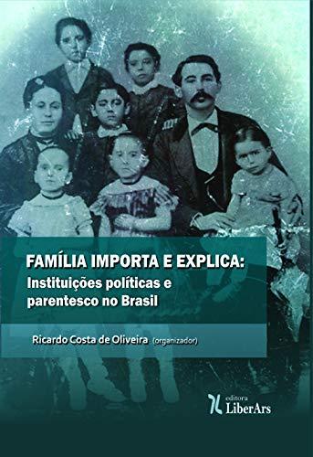 Familia Importa e explica: instituições políticas e parentesco no Brasil, livro de Ricardo Costa de Oliveira