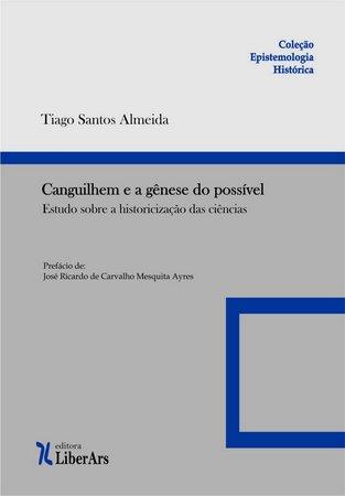Canguilhem e a gênese do possível: estudo sobre a historicização das ciências, livro de Tiago Santos Almeida
