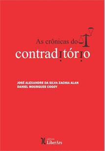 As crônicas do contraditório, livro de Jose Alexandre da Silva Zachia Alan, Daniel Mourgues Cogoy