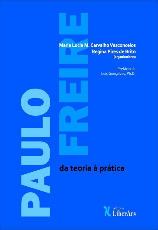 Paulo Freire - da teoria à prática, livro de Maria Lúcia M. Carvalho Vasconcelos, Regina Pires de Brito (Orgs.)