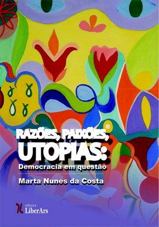 Razões, paixões, utopias: democracia em questão, livro de Marta Nunes da Costa