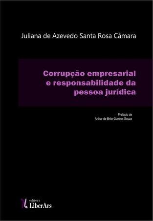 Corrupção empresarial  e responsabilidade da pessoa jurídica, livro de Juliana de Azevedo Santa Rosa Câmara