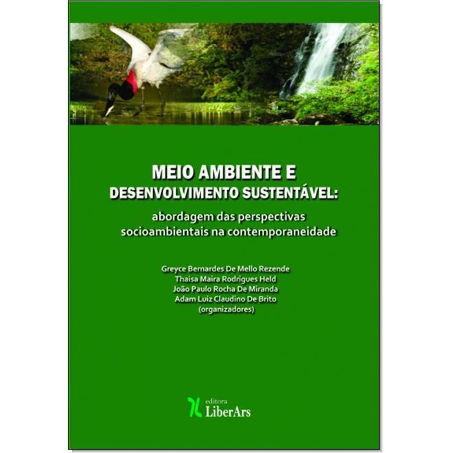 Meio Ambiente e Desenvolvimento Sustentável - Abordagem das Perspectivas Socioambientais na Contemporaneidade, livro de Greyce Bernardes de Mello Rezende