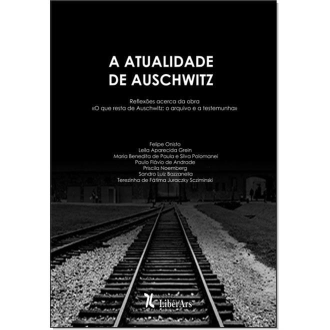A Atualidade de Auschwitz, livro de Sandro Luiz Bazzanella