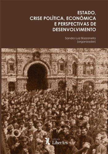 Estado, Crise política, econômica e perspectivas do desenvolvimento, livro de Sandro Bazzanella (org.)
