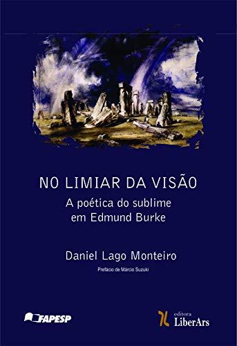 No Limiar da visão: a poética do sublime em Edmund Burke, livro de Daniel Lago Monteiro