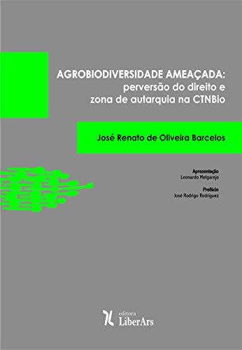 Agrobiodiversidade ameaçada: perversão do direito e zona de autarquia na CTNBio, livro de Jose Renato de Oliveira Barcelos