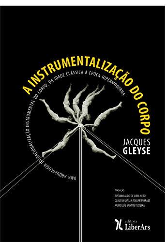 A instrumentalização do corpo: uma arqueologia da racionalização instrumental do corpo, da Idade Clássica à época hipermoderna, livro de Jacques Gleyse