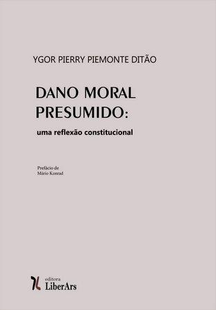 Dano moral presumido: uma reflexão constitucional, livro de Ygor Pierry Piemonte Ditão