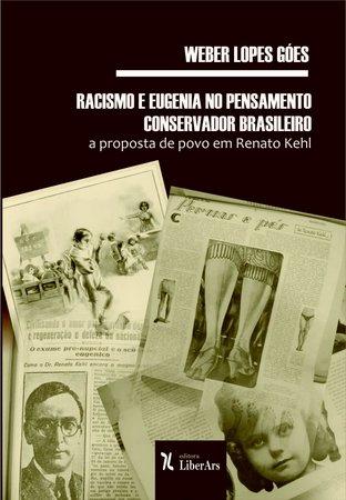 Racismo e eugenia no pensamento conservador brasileiro: a proposta de povo em Renato Kehl, livro de Weber Lopes Góes