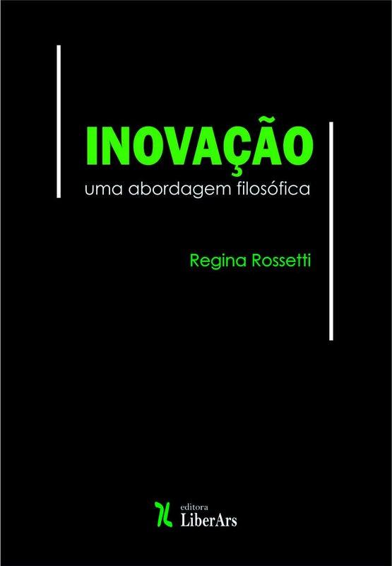 Inovação: uma abordagem filosófica, livro de Regina Rossetti