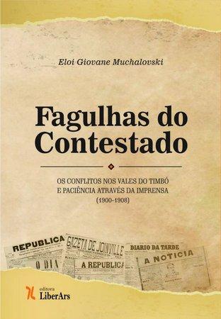 Fagulhas do Contestado: os conflitos nos vales do Timbó e Paciência através da imprensa (1900-1908), livro de Eloi Giovane Muchalovski