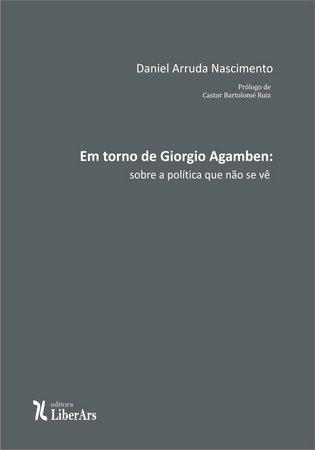 Em torno de Giorgio Agamben: sobre a política que não se vê, livro de Daniel Arruda Nascimento