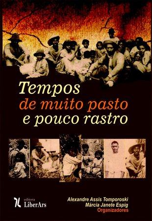 Tempos de muito pasto e pouco rastro, livro de Alexandre Assis Tomporoski,  Márcia Janete Espig