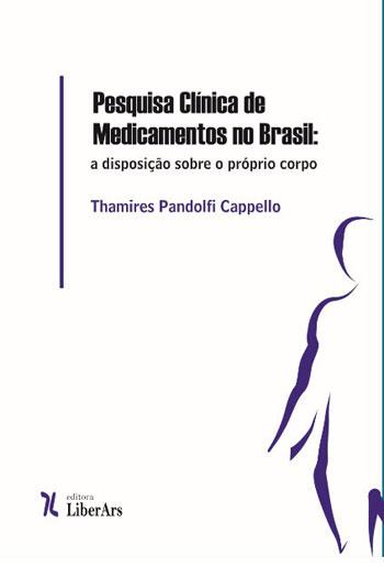 Pesquisa clínica de medicamentos no Brasil: A disposição sobre o próprio corpo, livro de Thamires Pandolfi Cappello