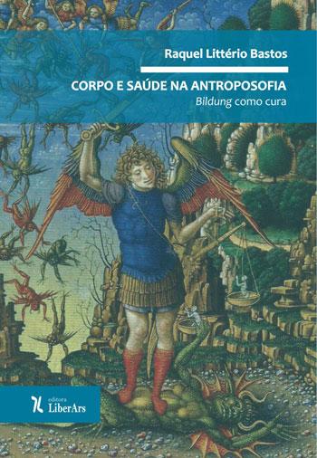Corpo e saúde na antroposofia: Bildung como cura, livro de Raquel Litterio de Bastos