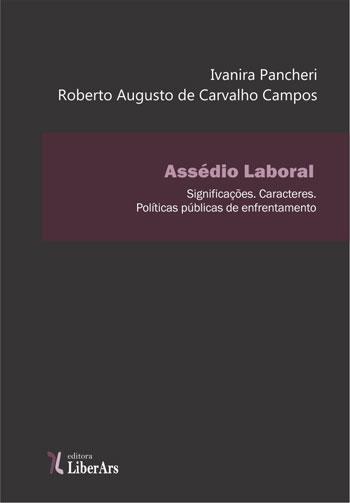Assédio laboral: significações. Caracteres. Políticas públicas de enfrentamento, livro de Ivanira Pancheri, Roberto Augusto de Campos