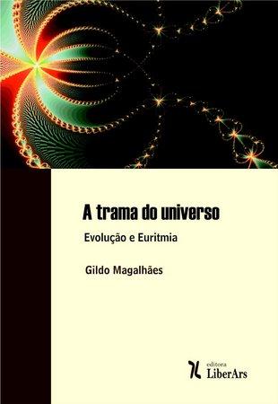 A trama do universo - Evolução e euritmia, livro de Gildo Magalhães