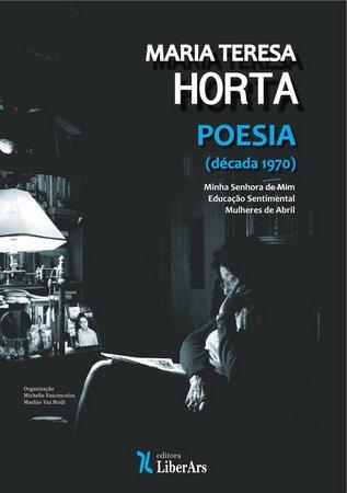 Maria Teresa Horta: poesia (década de 1970) - Minha Senhora de Mim • Educação Sentimental • Mulheres de Abril, livro de Michelle Vasconcelos, Marlise Vaz Bridi (orgs.)