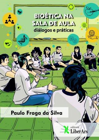 Bioética na sala de aula: diálogos e práticas, livro de Paulo Fraga da Silva