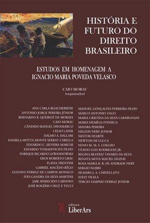 História e futuro do direito brasileiro: estudos em homenagem a Ignacio Maria Poveda Velasco, livro de Caio Morau (org.)