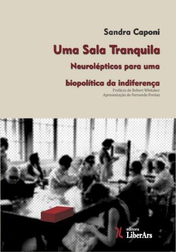 Uma sala tranquila - Neurolépticos para uma biopolítica da indiferença, livro de Sandra Caponi